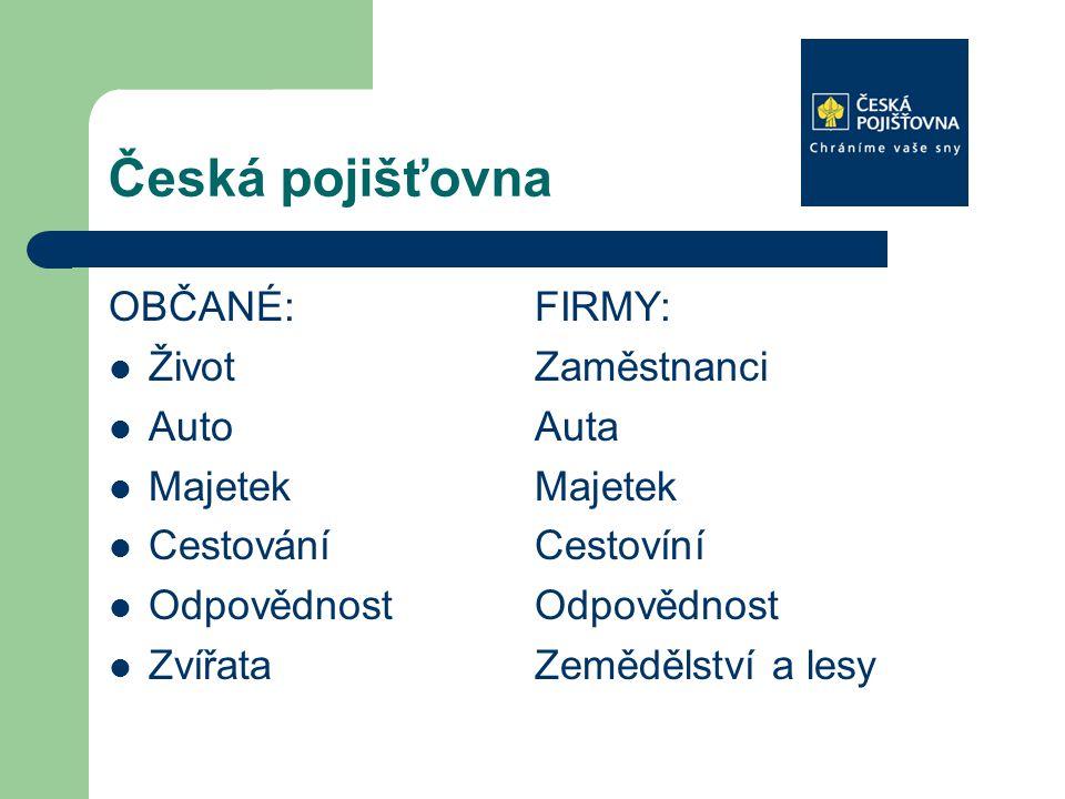 Česká pojišťovna OBČANÉ:FIRMY: ŽivotZaměstnanci AutoAuta MajetekMajetek Cestování Cestovíní OdpovědnostOdpovědnost ZvířataZemědělství a lesy