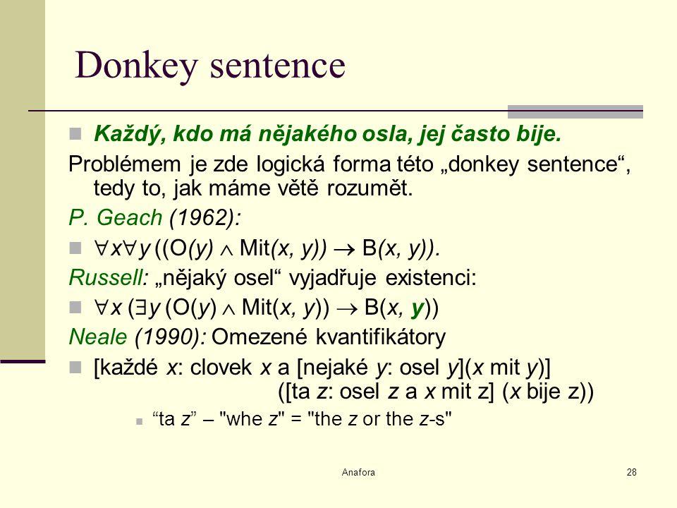 Anafora28 Donkey sentence Každý, kdo má nějakého osla, jej často bije.