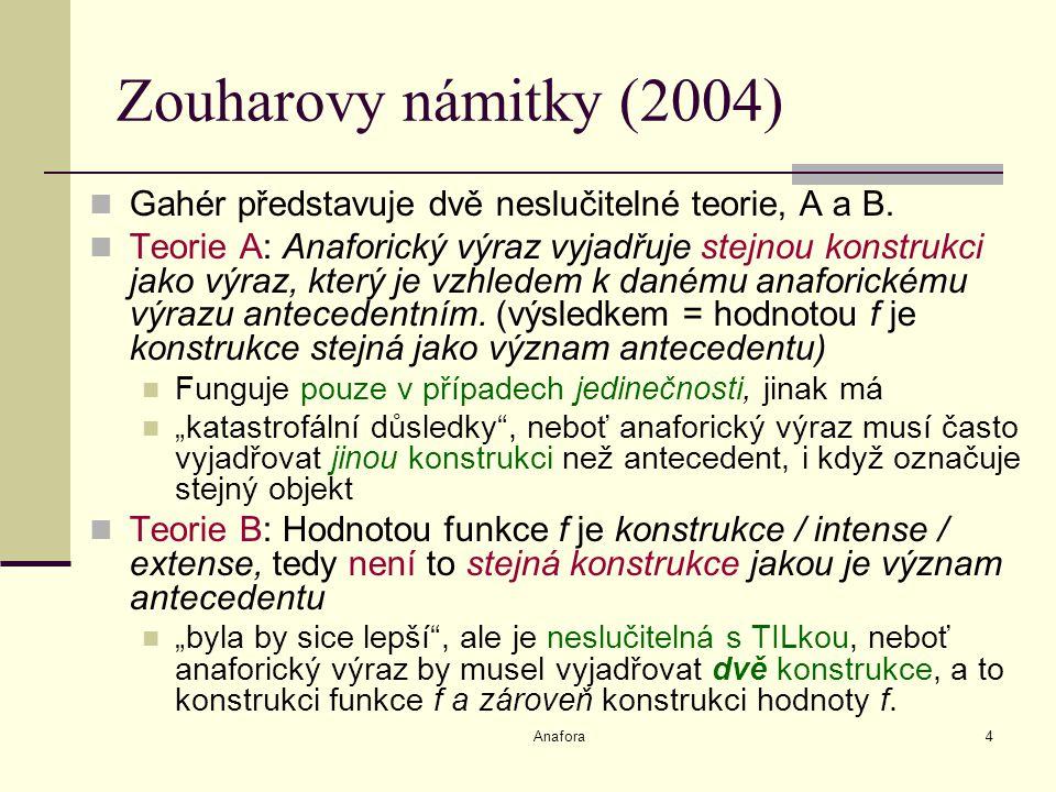 Anafora4 Zouharovy námitky (2004) Gahér představuje dvě neslučitelné teorie, A a B.