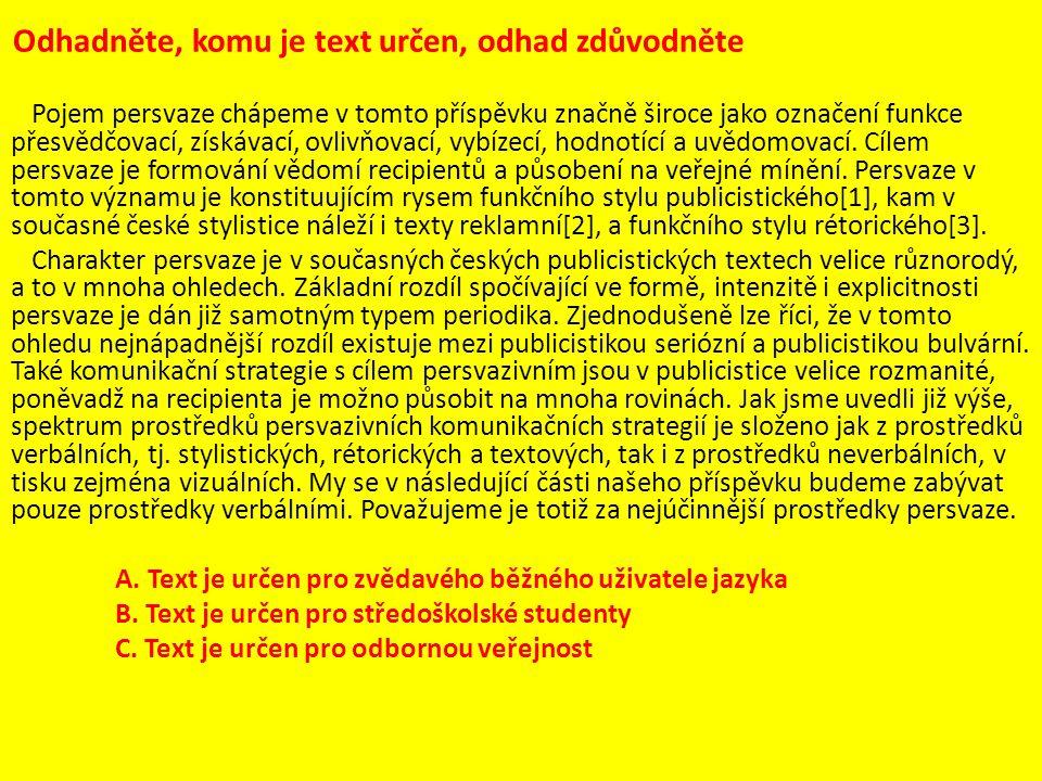 Formulujte závěr zkoumání:  připravenost výpovědi, její forma:  monologická, předem připravená výpověď  odhad komunikační situace:  odborník seznamuje odbornou veřejnost s výsledky svého zkoumání v dané problematice  modalita výpovědi:  komunikační forma výpovědi je oznamovací, modalita jistotní  koherence a koheze textu:  text je koherentní, textová koherence je dána lexikálně, gramaticky, obsahuje konektory anaforické i kataforické, pracuje s odkazy k poznámkovému aparátu