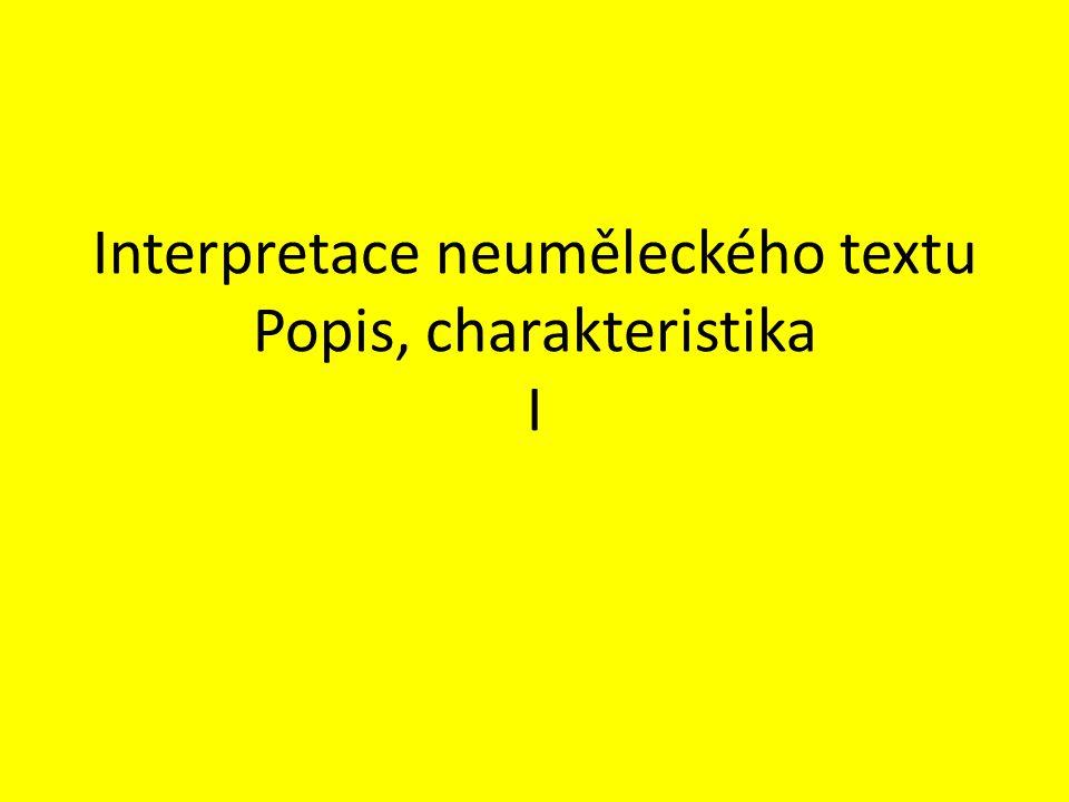 Interpretace neuměleckého textu Popis, charakteristika I