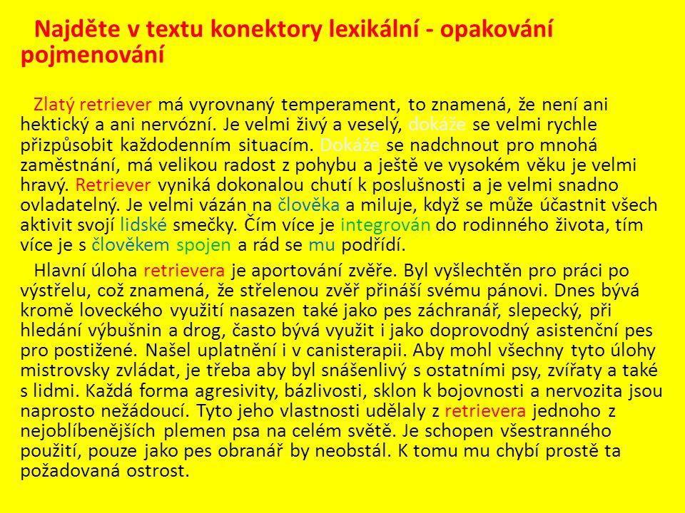 Najděte v textu konektory lexikální - opakování pojmenování Zlatý retriever má vyrovnaný temperament, to znamená, že není ani hektický a ani nervózní.
