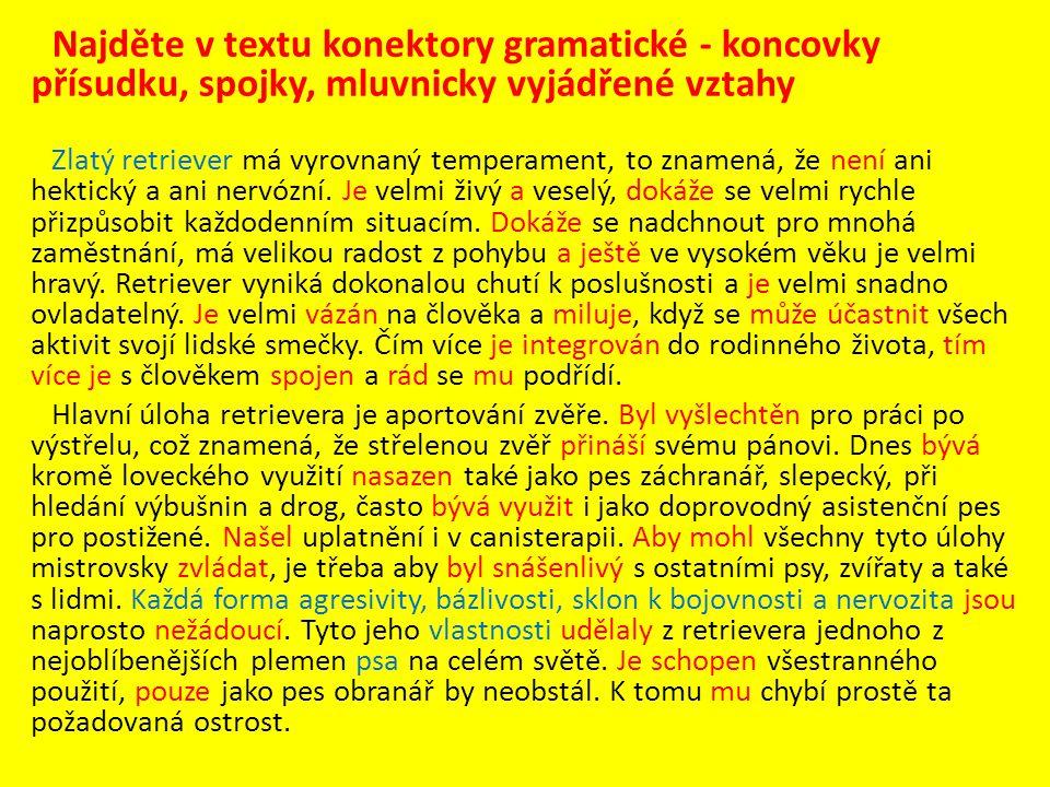 Najděte v textu konektory gramatické - koncovky přísudku, spojky, mluvnicky vyjádřené vztahy Zlatý retriever má vyrovnaný temperament, to znamená, že není ani hektický a ani nervózní.