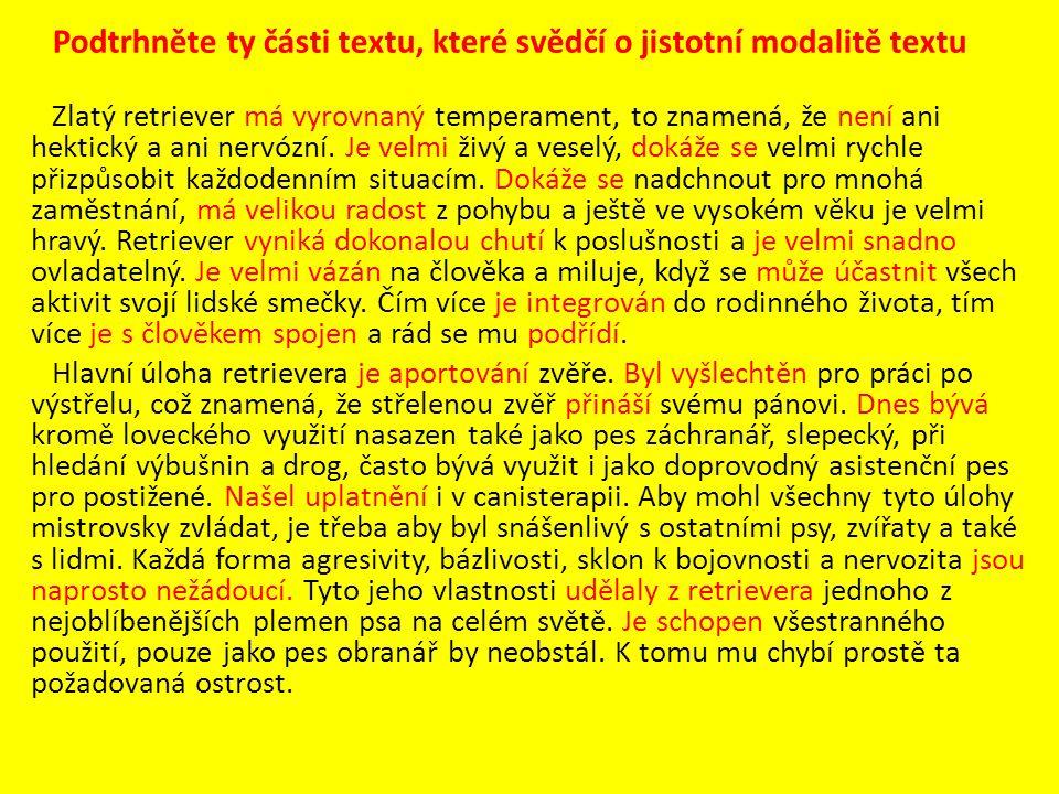 Podtrhněte ty části textu, které svědčí o jistotní modalitě textu Zlatý retriever má vyrovnaný temperament, to znamená, že není ani hektický a ani nervózní.