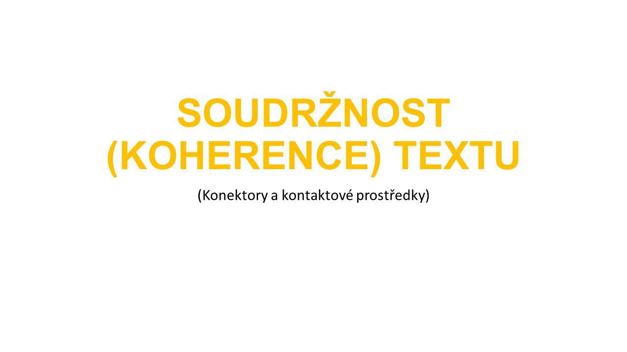 SOUDRŽNOST (KOHERENCE) TEXTU (Konektory a kontaktové prostředky)