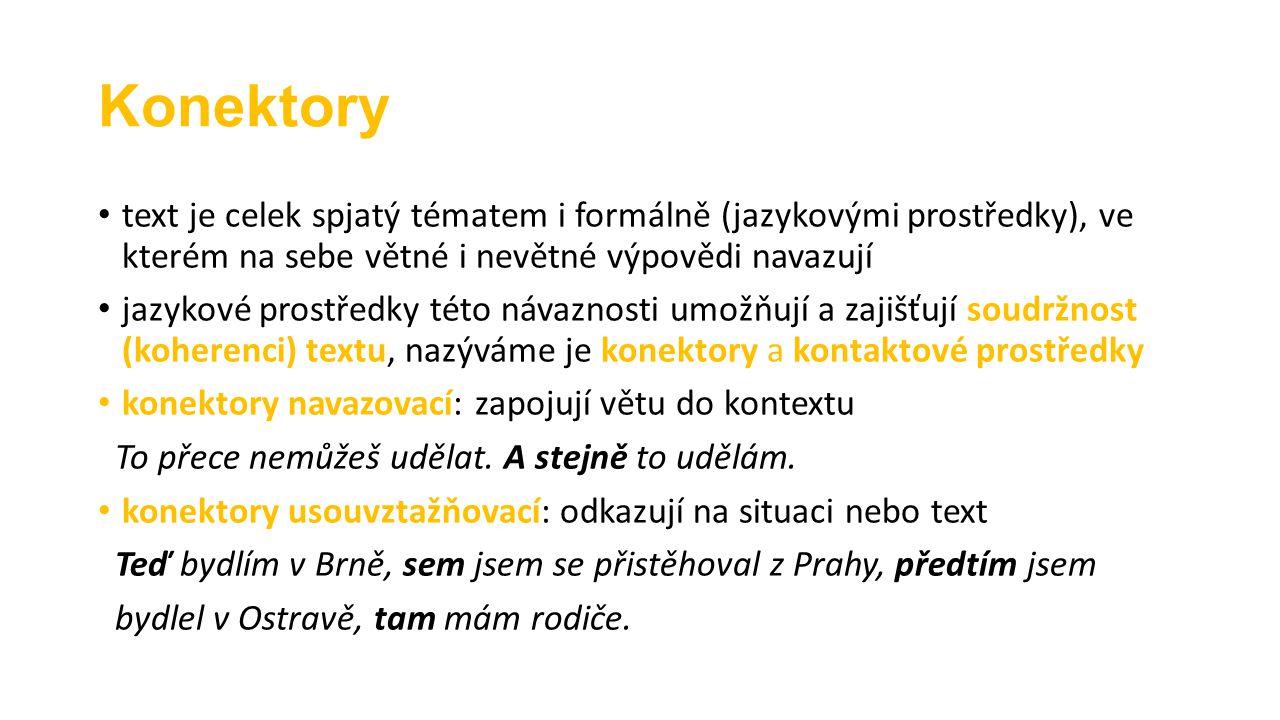 Konektory text je celek spjatý tématem i formálně (jazykovými prostředky), ve kterém na sebe větné i nevětné výpovědi navazují jazykové prostředky tét