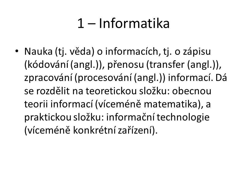 1 – Informatika Nauka (tj.věda) o informacích, tj.
