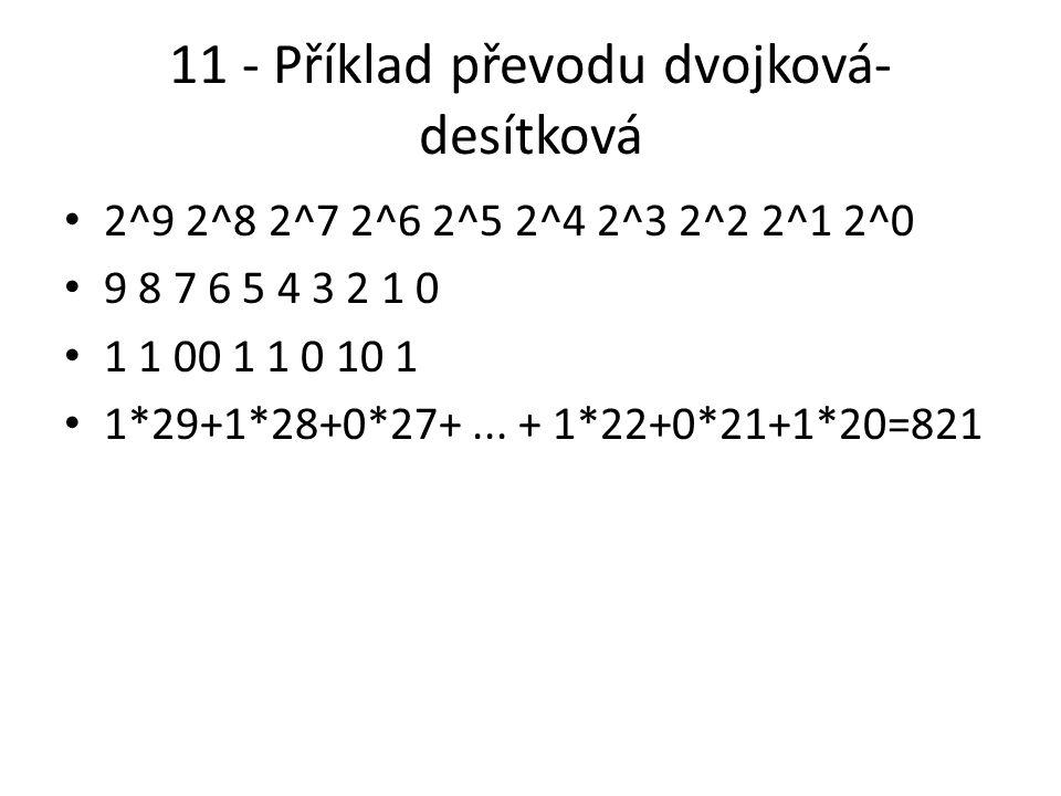 11 - Příklad převodu dvojková- desítková 2^9 2^8 2^7 2^6 2^5 2^4 2^3 2^2 2^1 2^0 9 8 7 6 5 4 3 2 1 0 1 1 00 1 1 0 10 1 1*29+1*28+0*27+...