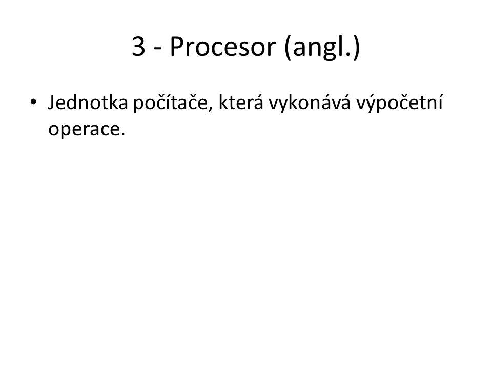 """4 - Paměť (memory) Jednotka počítače, která obsahuje informace (data (angl.)), konkrétně počáteční informace (input (angl.)), """"návod na zpracování (program (angl.)), mezivýsledky a finální výsledek (output (angl.))."""