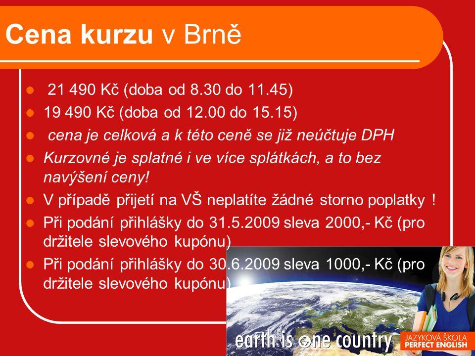 Cena kurzu v Brně 21 490 Kč (doba od 8.30 do 11.45) 19 490 Kč (doba od 12.00 do 15.15) cena je celková a k této ceně se již neúčtuje DPH Kurzovné je splatné i ve více splátkách, a to bez navýšení ceny.
