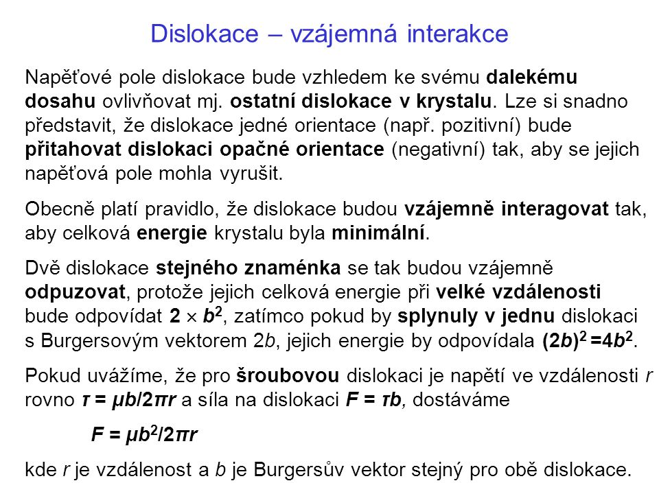 Obr.Interakce dislokací opačného znaménka na různých skluzových rovinách.