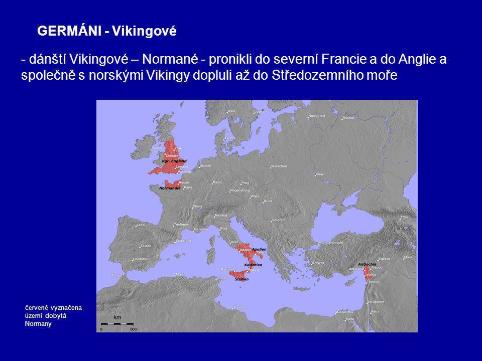- dánští Vikingové – Normané - pronikli do severní Francie a do Anglie a společně s norskými Vikingy dopluli až do Středozemního moře GERMÁNI - Vikingové červeně vyznačena území dobytá Normany