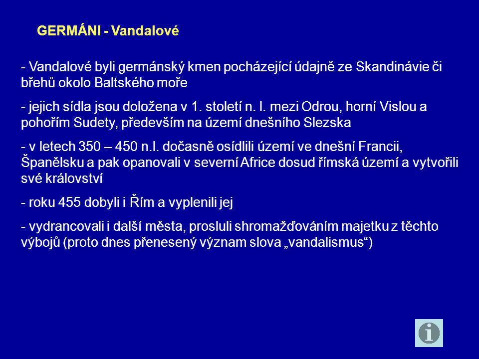 - Vandalové byli germánský kmen pocházející údajně ze Skandinávie či břehů okolo Baltského moře - jejich sídla jsou doložena v 1.