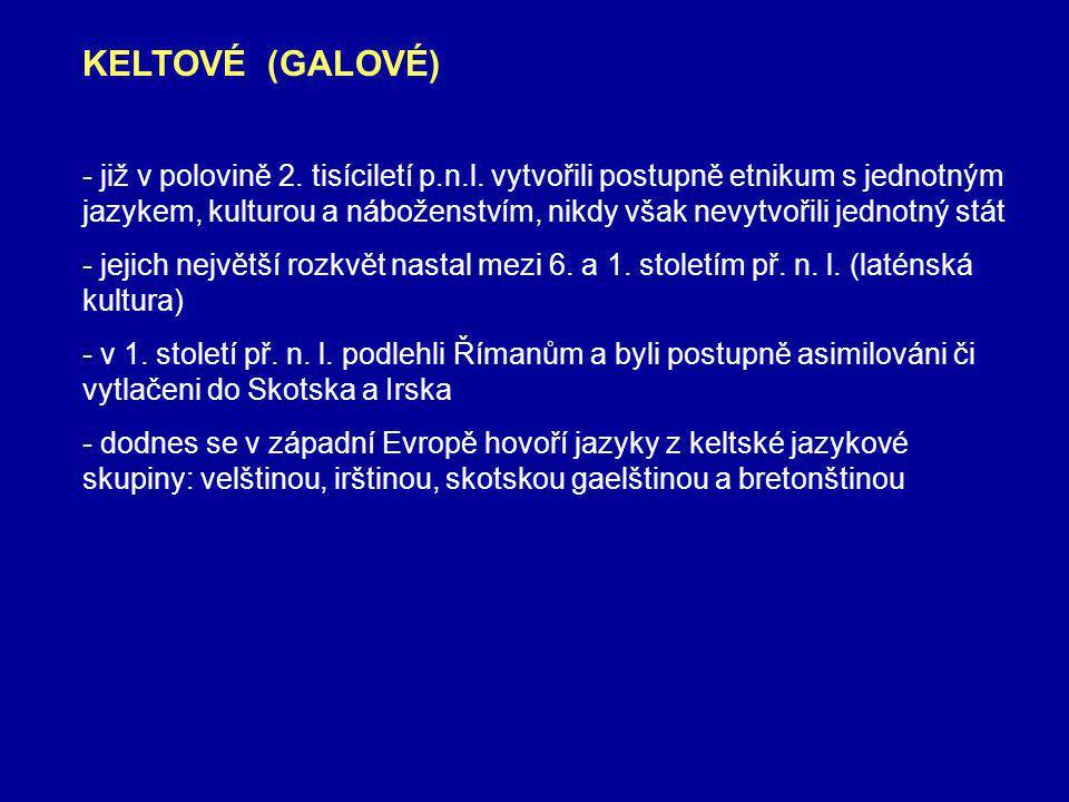 KELTOVÉ (GALOVÉ) - již v polovině 2.tisíciletí p.n.l.