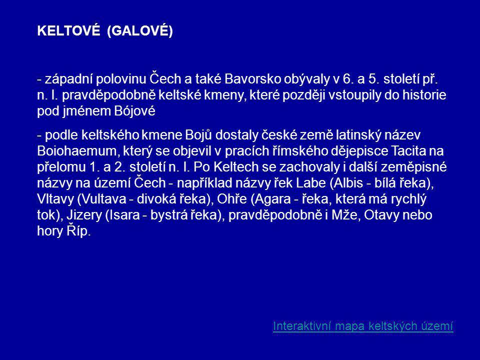 KELTOVÉ (GALOVÉ) - západní polovinu Čech a také Bavorsko obývaly v 6.