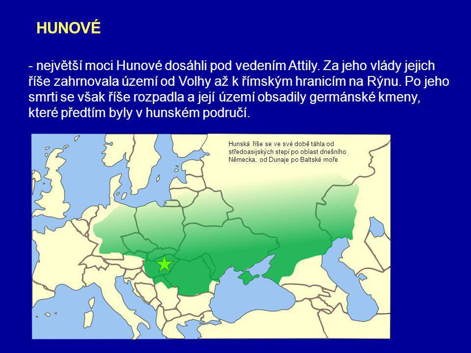 - největší moci Hunové dosáhli pod vedením Attily.