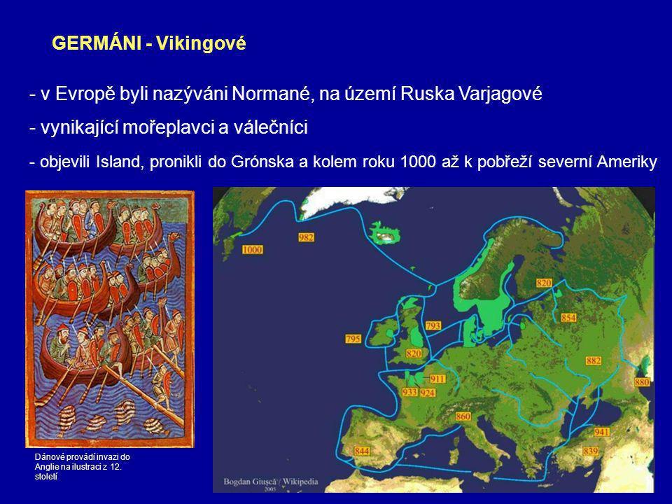 - v Evropě byli nazýváni Normané, na území Ruska Varjagové - vynikající mořeplavci a válečníci - objevili Island, pronikli do Grónska a kolem roku 1000 až k pobřeží severní Ameriky GERMÁNI - Vikingové Dánové provádí invazi do Anglie na ilustraci z 12.