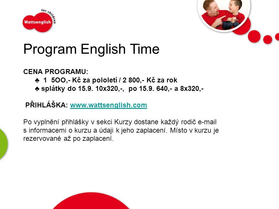 www.ceet.cz Program English Time CENA PROGRAMU: ♣ 1 5OO,- Kč za pololetí / 2 800,- Kč za rok ♣ splátky do 15.9.