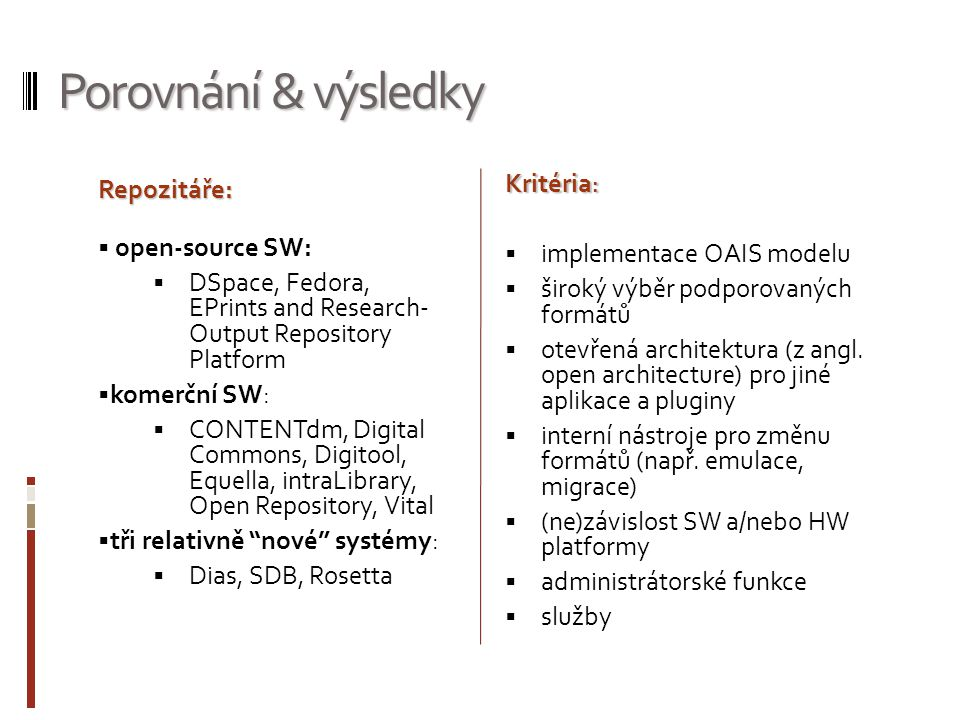 Porovnání & výsledky Kritéria :  implementace OAIS modelu  široký výběr podporovaných formátů  otevřená architektura (z angl. open architecture) pr