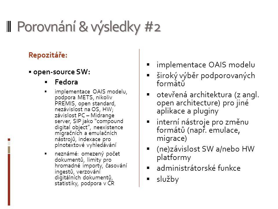 Porovnání & výsledky #2  implementace OAIS modelu  široký výběr podporovaných formátů  otevřená architektura (z angl. open architecture) pro jiné a