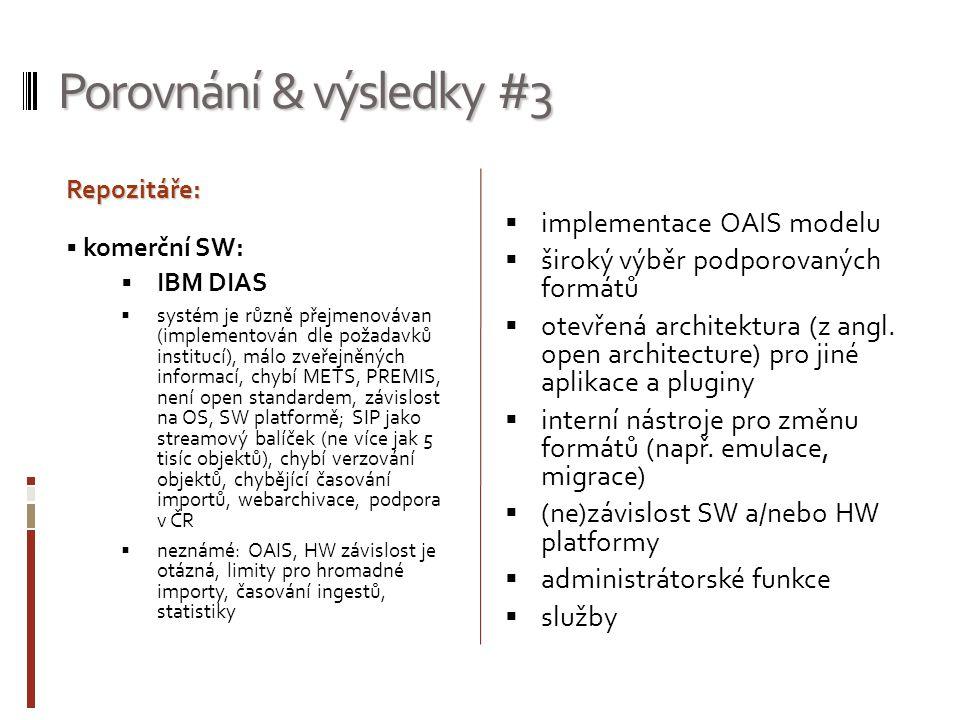Porovnání & výsledky #3  implementace OAIS modelu  široký výběr podporovaných formátů  otevřená architektura (z angl. open architecture) pro jiné a
