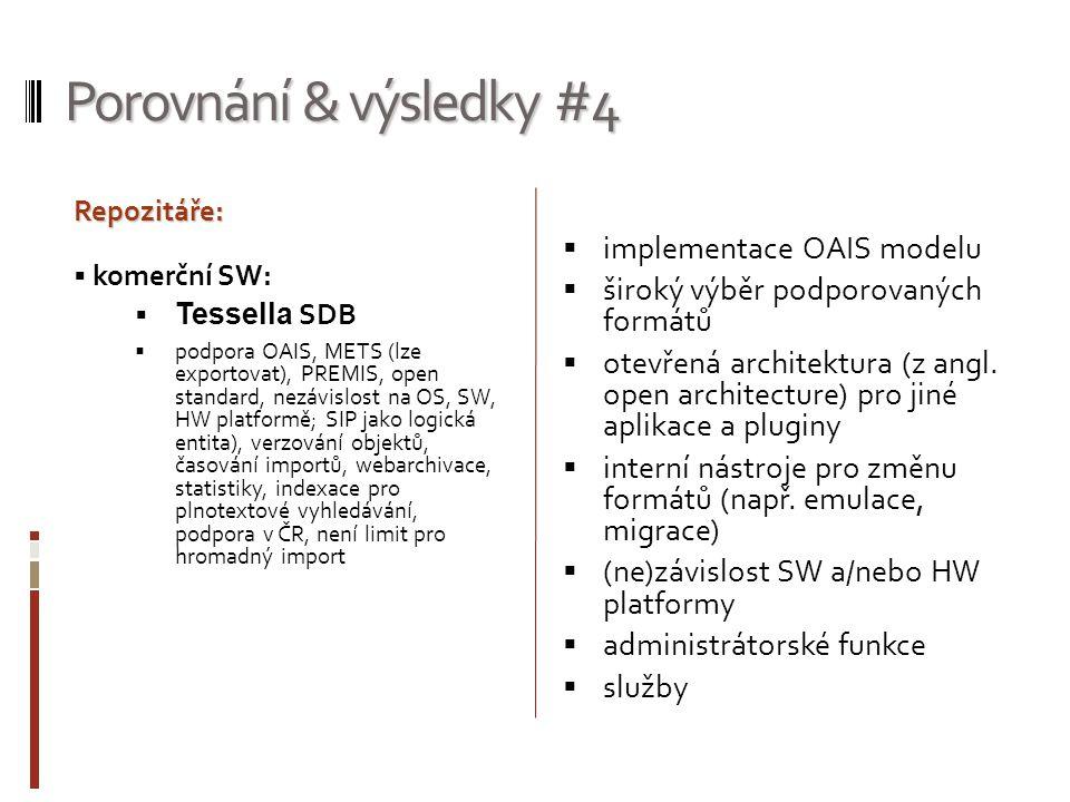 Porovnání & výsledky #4  implementace OAIS modelu  široký výběr podporovaných formátů  otevřená architektura (z angl. open architecture) pro jiné a