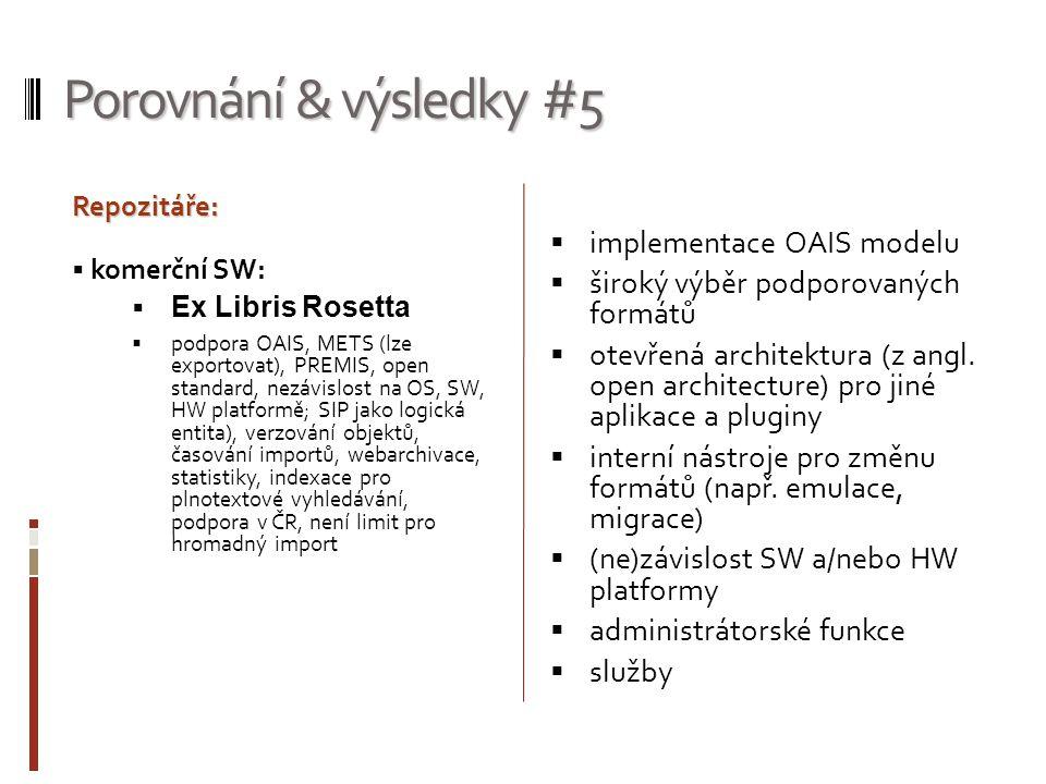 Porovnání & výsledky #5  implementace OAIS modelu  široký výběr podporovaných formátů  otevřená architektura (z angl. open architecture) pro jiné a