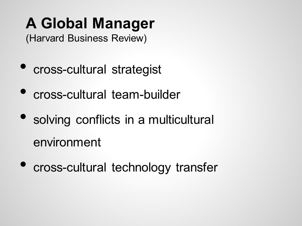 A Global Manager (Harvard Business Review) cross-cultural strategist cross-cultural team-builder solving conflicts in a multicultural environment cross-cultural technology transfer