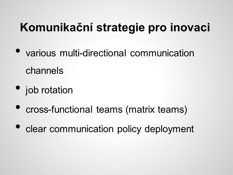 Komunikační strategie pro inovaci various multi-directional communication channels job rotation cross-functional teams (matrix teams) clear communication policy deployment