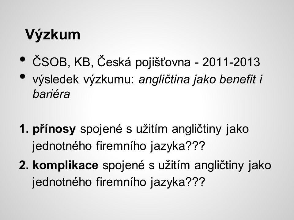 Výzkum ČSOB, KB, Česká pojišťovna - 2011-2013 výsledek výzkumu: angličtina jako benefit i bariéra 1.přínosy spojené s užitím angličtiny jako jednotného firemního jazyka??.