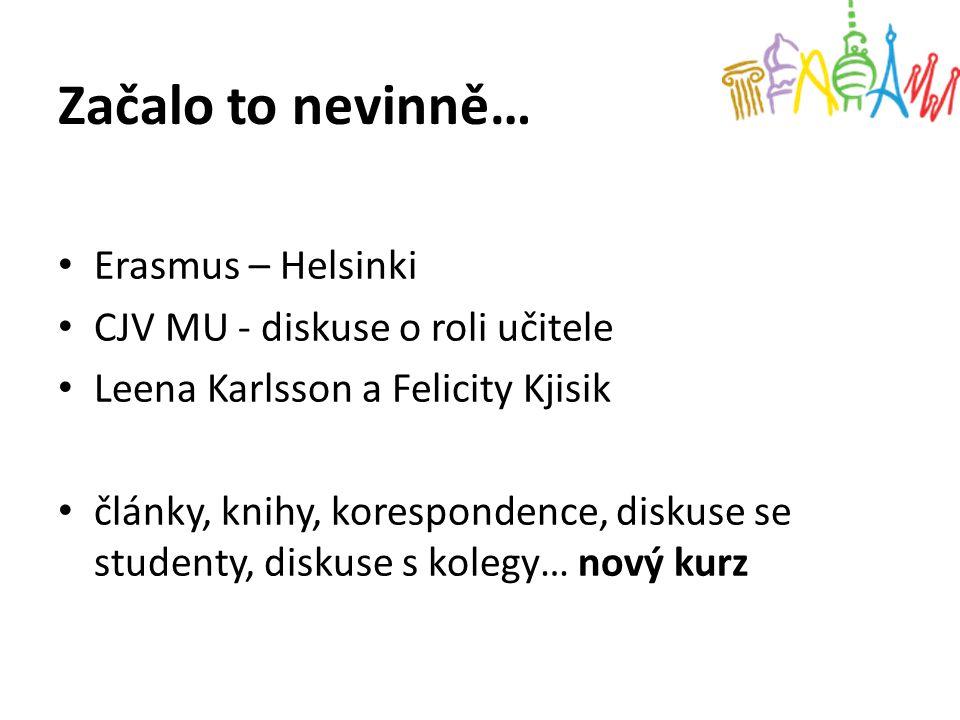 Začalo to nevinně… Erasmus – Helsinki CJV MU - diskuse o roli učitele Leena Karlsson a Felicity Kjisik články, knihy, korespondence, diskuse se studen