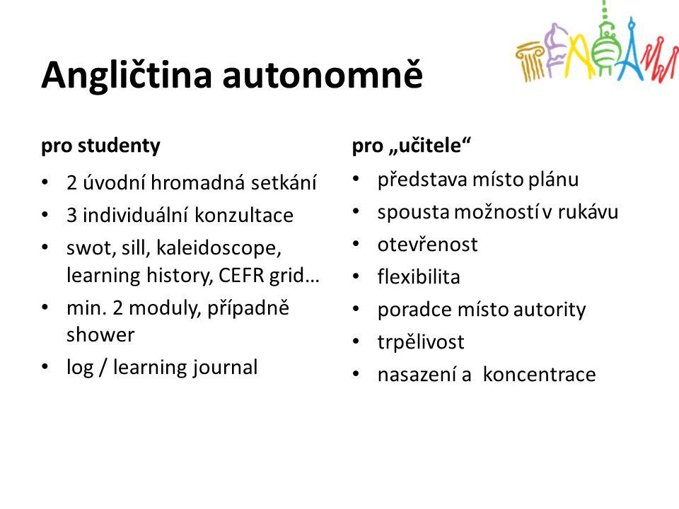 Angličtina autonomně pro studenty 2 úvodní hromadná setkání 3 individuální konzultace swot, sill, kaleidoscope, learning history, CEFR grid… min. 2 mo