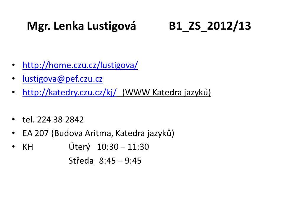 Mgr. Lenka LustigováB1_ZS_2012/13 http://home.czu.cz/lustigova/ lustigova@pef.czu.cz http://katedry.czu.cz/kj/ (WWW Katedra jazyků) http://katedry.czu