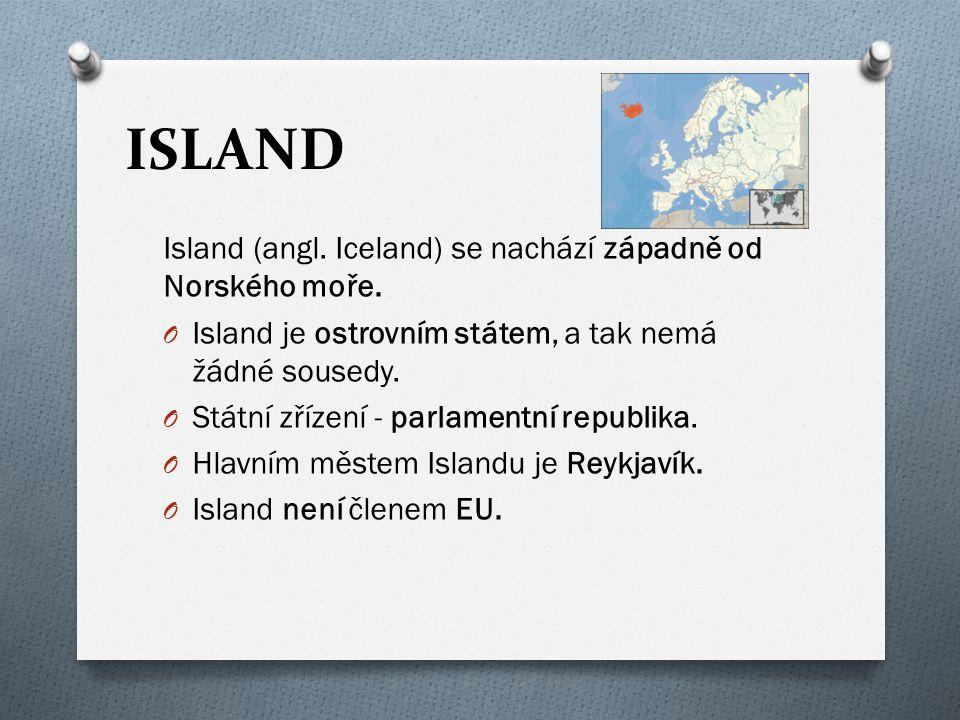ISLAND Island (angl. Iceland) se nachází západně od Norského moře. O Island je ostrovním státem, a tak nemá žádné sousedy. O Státní zřízení - parlamen