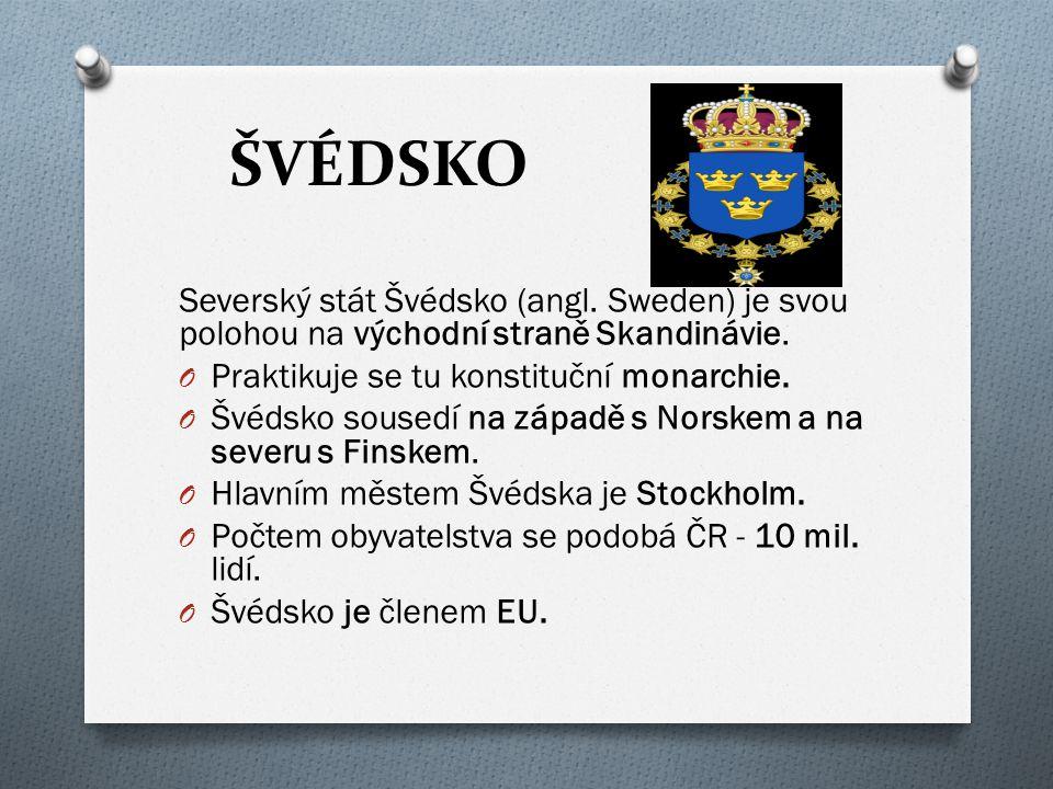 ŠVÉDSKO Severský stát Švédsko (angl. Sweden) je svou polohou na východní straně Skandinávie. O Praktikuje se tu konstituční monarchie. O Švédsko souse