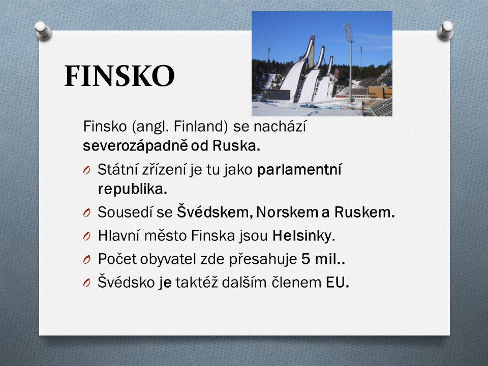 FINSKO Finsko (angl. Finland) se nachází severozápadně od Ruska. O Státní zřízení je tu jako parlamentní republika. O Sousedí se Švédskem, Norskem a R