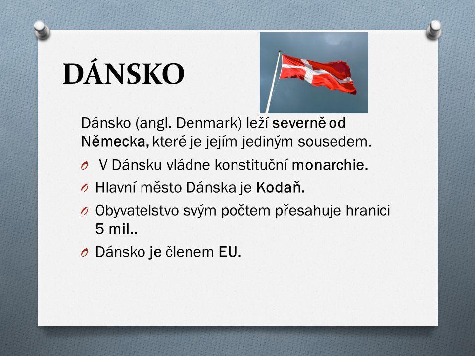 DÁNSKO Dánsko (angl. Denmark) leží severně od Německa, které je jejím jediným sousedem. O V Dánsku vládne konstituční monarchie. O Hlavní město Dánska