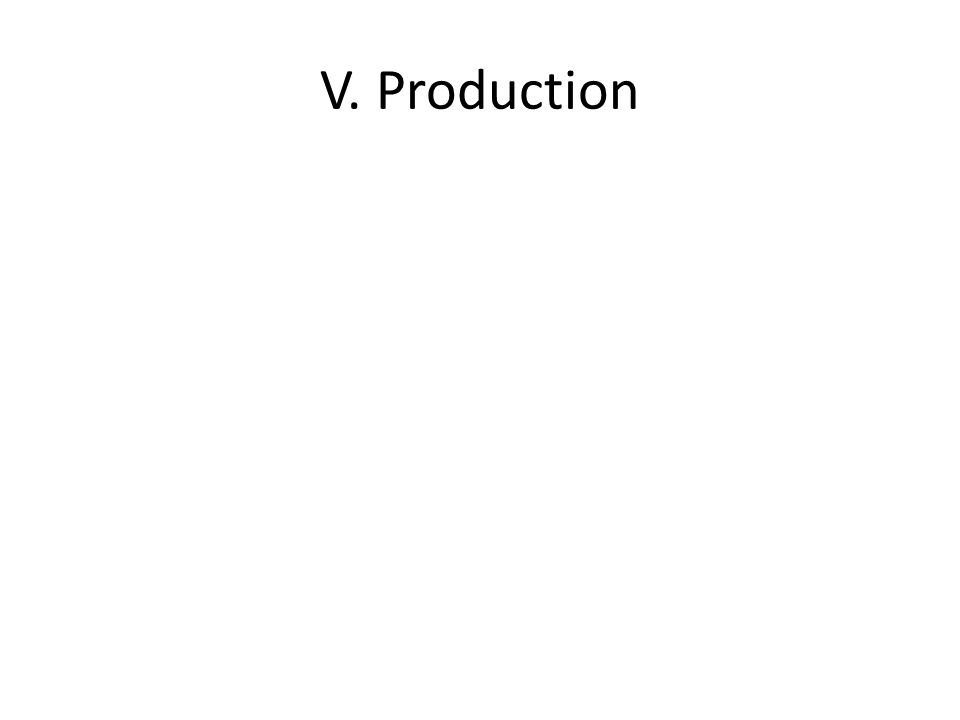 V. Production