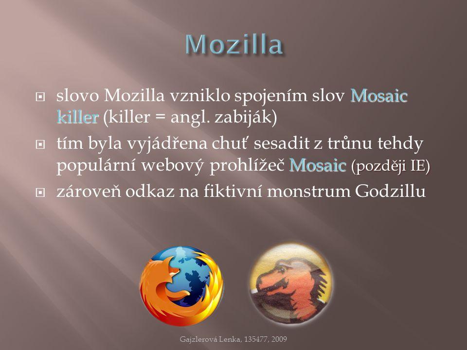 Mosaic killer  slovo Mozilla vzniklo spojením slov Mosaic killer (killer = angl. zabiják) Mosaic (později IE)  tím byla vyjádřena chuť sesadit z trů