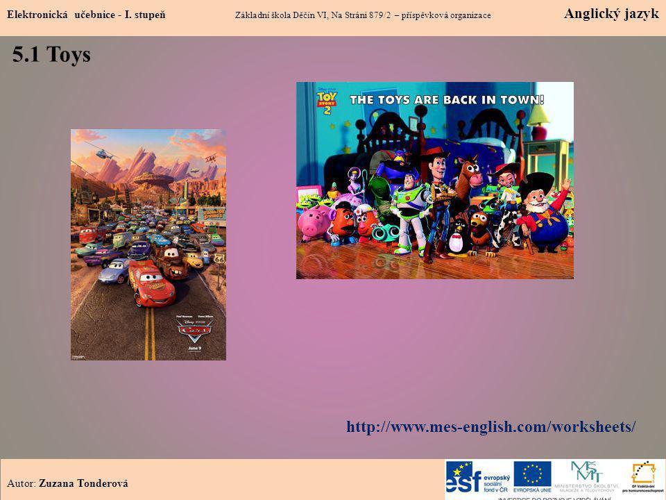 5.1 Toys 1 Elektronická učebnice - I. stupeň Základní škola Děčín VI, Na Stráni 879/2 – příspěvková organizace Anglický jazyk http://www.mes-english.c
