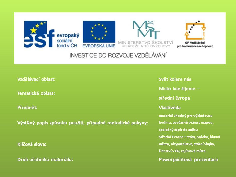 Vzdělávací oblast:Svět kolem nás Tematická oblast: Místo kde žijeme – střední Evropa Předmět:Vlastivěda Výstižný popis způsobu použití, případně metod