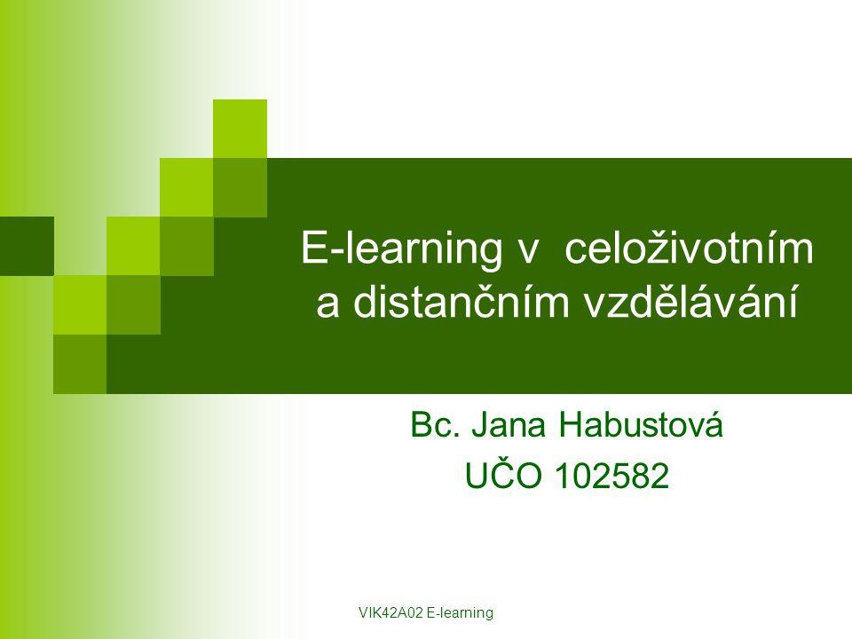 VIK42A02 E-learning E-learning v celoživotním a distančním vzdělávání Bc. Jana Habustová UČO 102582
