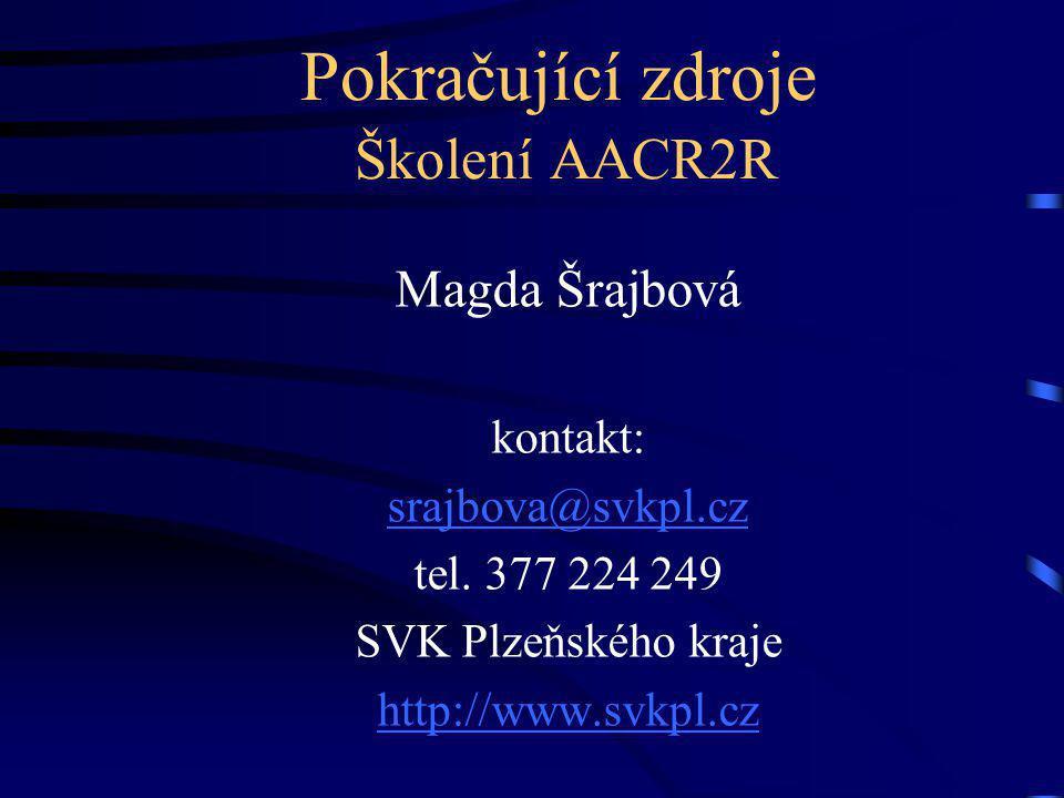 Pokračující zdroje Školení AACR2R Magda Šrajbová kontakt: srajbova@svkpl.cz tel.