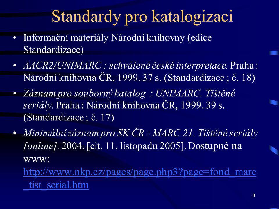 3 Standardy pro katalogizaci Informační materiály Národní knihovny (edice Standardizace) AACR2/UNIMARC : schválené české interpretace.