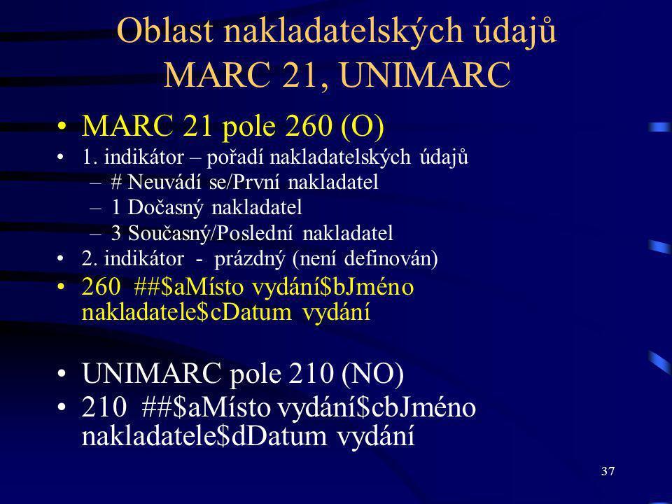 37 Oblast nakladatelských údajů MARC 21, UNIMARC MARC 21 pole 260 (O) 1.