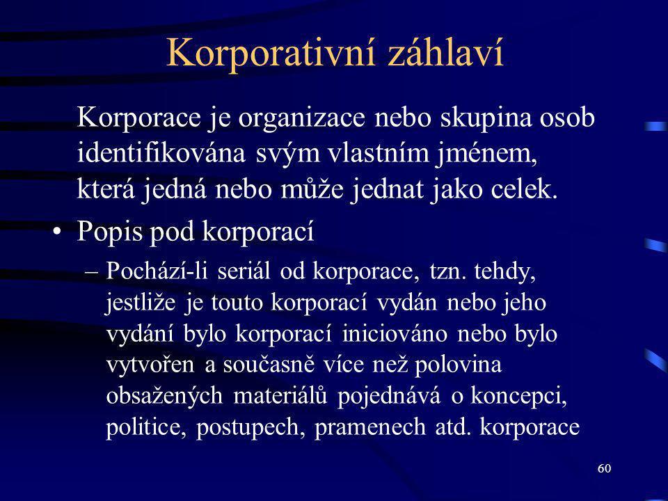 60 Korporativní záhlaví Korporace je organizace nebo skupina osob identifikována svým vlastním jménem, která jedná nebo může jednat jako celek.