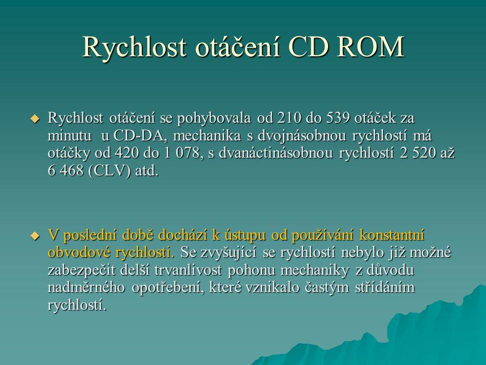 Rychlost otáčení CD ROM  Rychlost otáčení se pohybovala od 210 do 539 otáček za minutu u CD-DA, mechanika s dvojnásobnou rychlostí má otáčky od 420 d