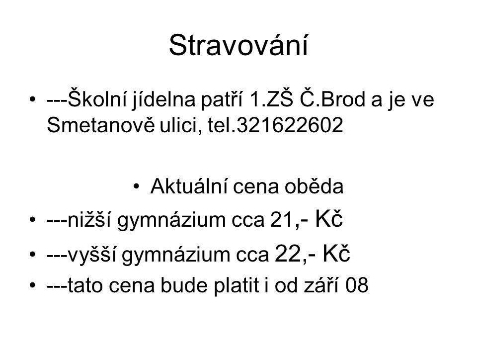 Stravování ---Školní jídelna patří 1.ZŠ Č.Brod a je ve Smetanově ulici, tel.321622602 Aktuální cena oběda ---nižší gymnázium cca 21,- Kč ---vyšší gymnázium cca 22,- Kč ---tato cena bude platit i od září 08