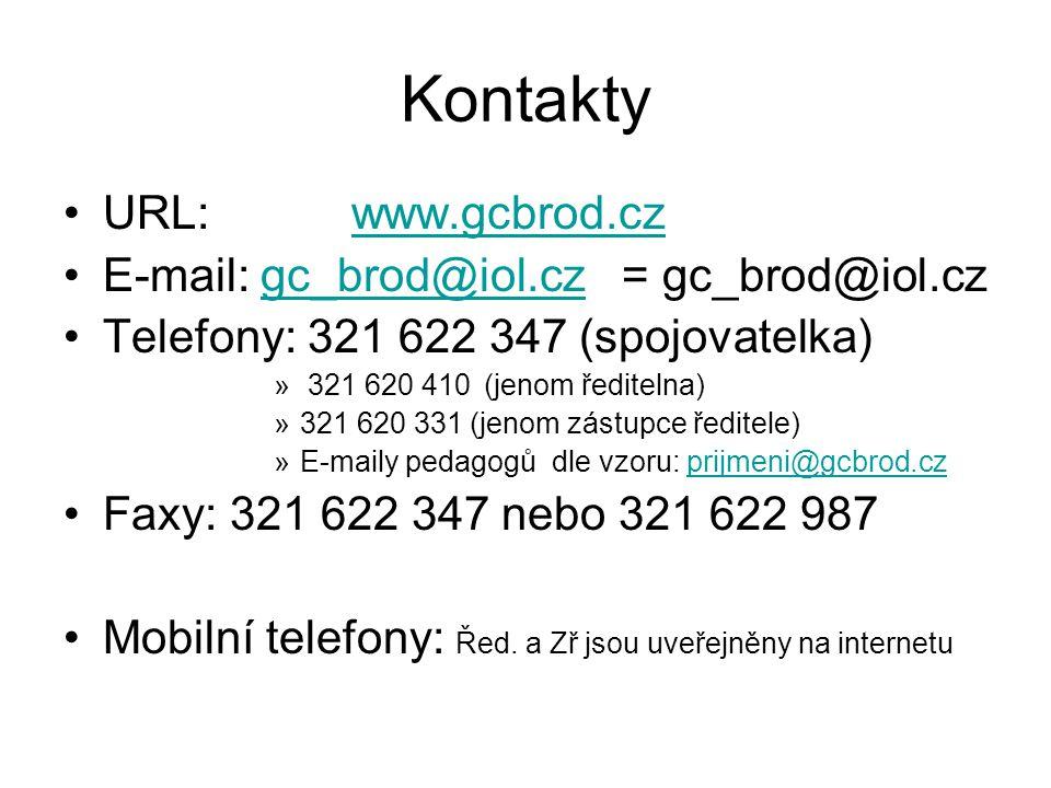 Kontakty URL: www.gcbrod.czwww.gcbrod.cz E-mail: gc_brod@iol.cz = gc_brod@iol.czgc_brod@iol.cz Telefony: 321 622 347 (spojovatelka) » 321 620 410(jenom ředitelna) »321 620 331 (jenom zástupce ředitele) »E-maily pedagogů dle vzoru: prijmeni@gcbrod.czprijmeni@gcbrod.cz Faxy: 321 622 347 nebo 321 622 987 Mobilní telefony: Řed.