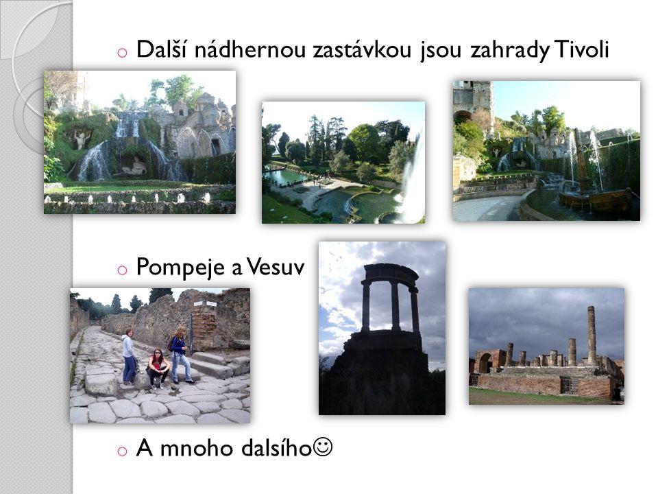 o Další nádhernou zastávkou jsou zahrady Tivoli o Pompeje a Vesuv o A mnoho dalsího